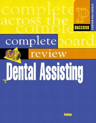 Complete Review of Dental Assisting By Andujo, Emily
